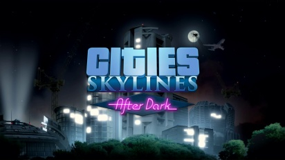 Cities Skylines: After Dark - Reveal Trailer