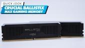 Crucial Ballistix Max Gaming Memory: Quick Look